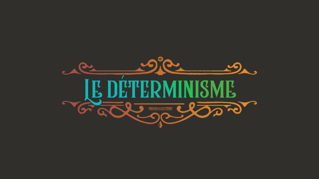 Le déterminisme