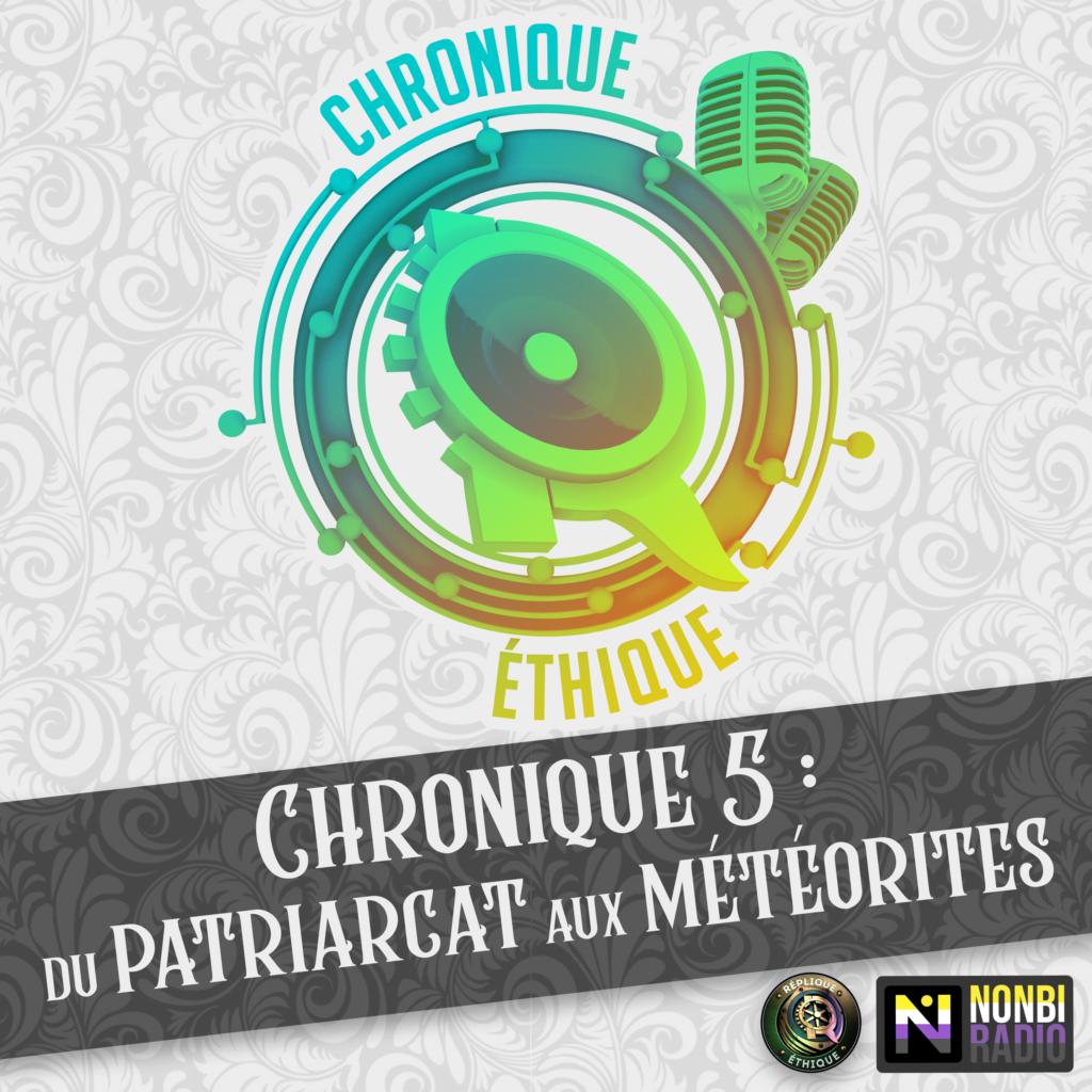 Chronique éthique 5 – Du patriarcat aux météorites