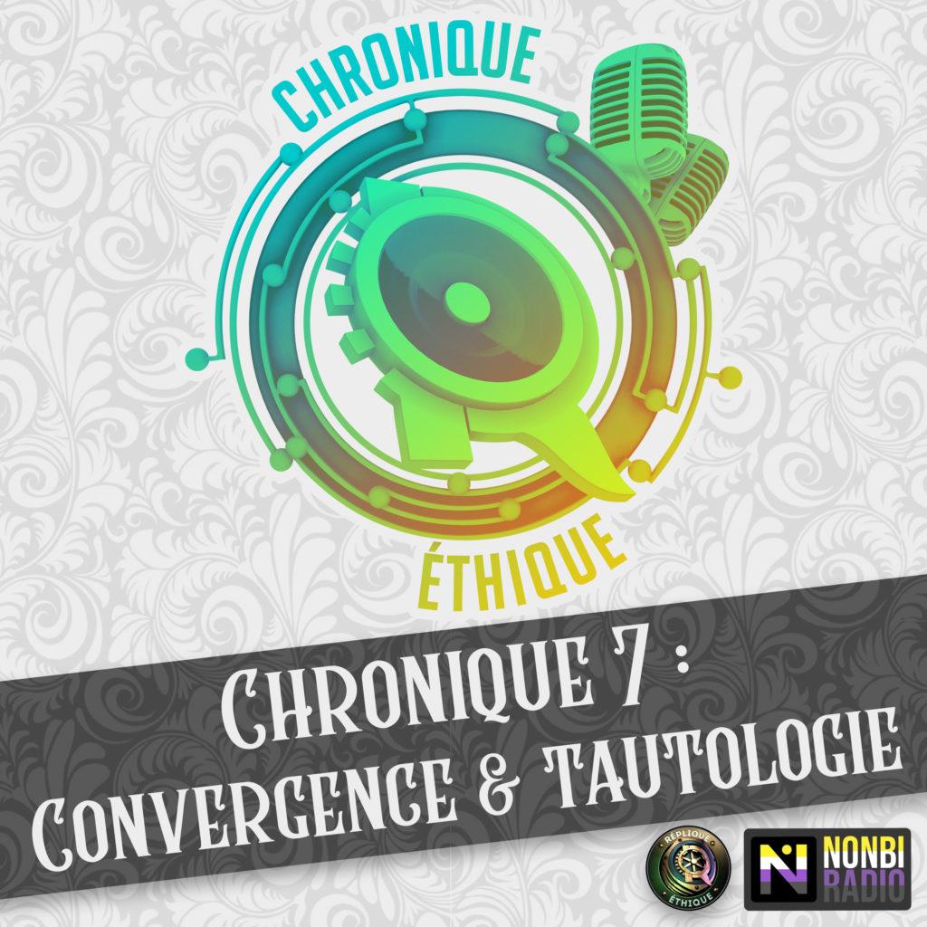 Chronique éthique 7 – Convergence et tautologie
